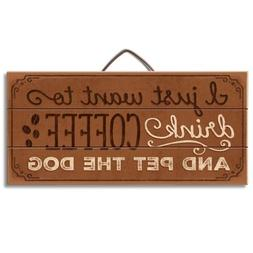 "I just want to drink coffee and pet the dog 12"" x 6"" Wood Si"
